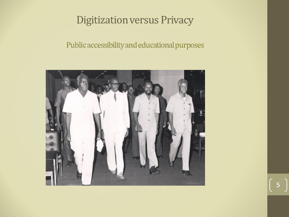 Digitization versus Privacy Public accessibility and educational purposes 5