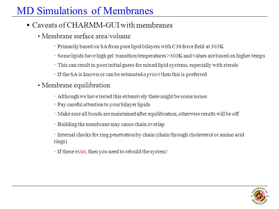  Caveats of CHARMM-GUI with membranes Membrane surface area/volume Membrane equilibration · Primarily based on SA from pure lipid bilayers with C36 f