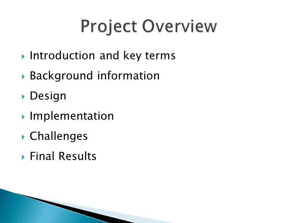  Introduction and key terms  Background information  Design  Implementation  Challenges  Final Results