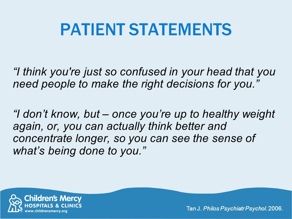 "PATIENT STATEMENTS ""I think you're just so confused in your head that you need people to make the right decisions for you."" ""I don't know, but – once"