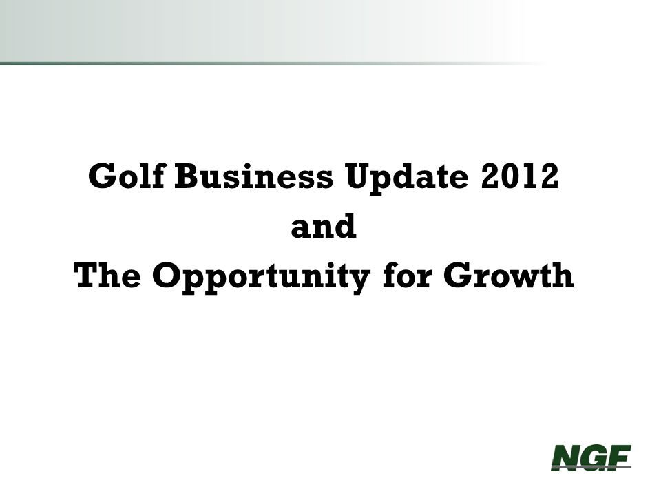 Golf Business Update 2012 and The Opportunity for Growth