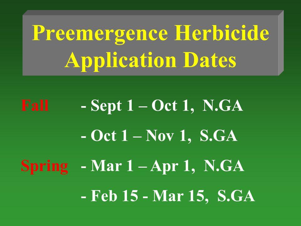 Preemergence Herbicide Application Dates Fall- Sept 1 – Oct 1, N.GA - Oct 1 – Nov 1, S.GA Spring- Mar 1 – Apr 1, N.GA - Feb 15 - Mar 15, S.GA