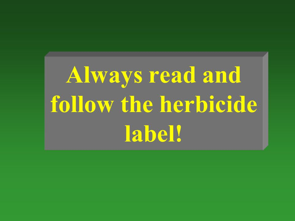 Always read and follow the herbicide label!