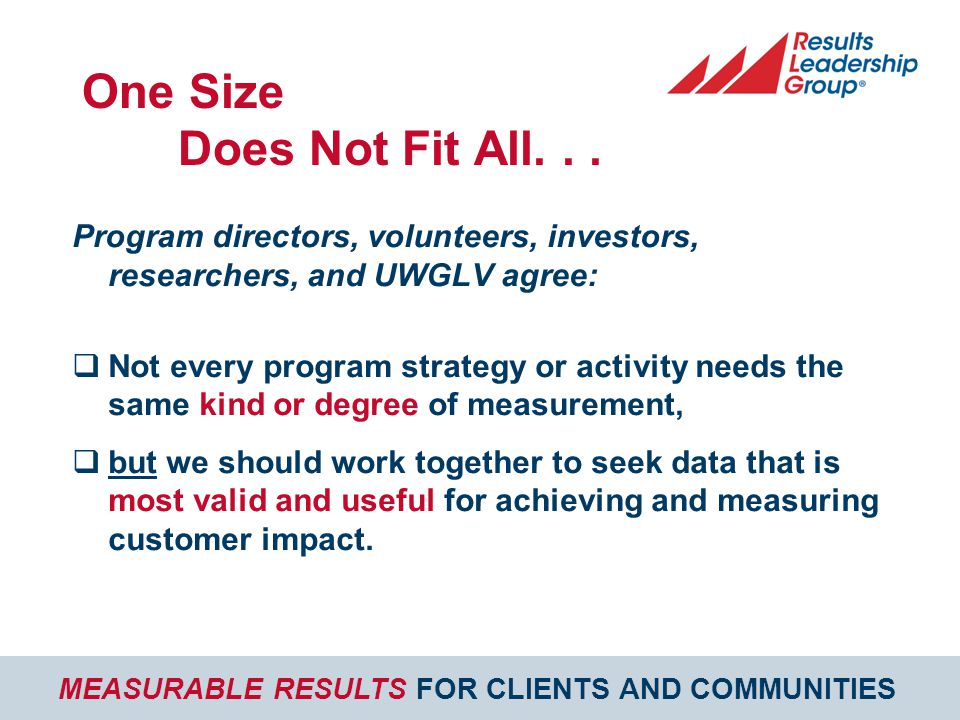 MEASURABLE RESULTS FOR CLIENTS AND COMMUNITIES One Size Does Not Fit All...