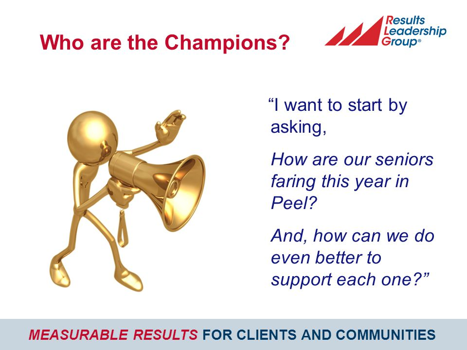MEASURABLE RESULTS FOR CLIENTS AND COMMUNITIES Who are the Champions.