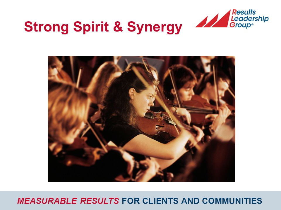 MEASURABLE RESULTS FOR CLIENTS AND COMMUNITIES Strong Spirit & Synergy
