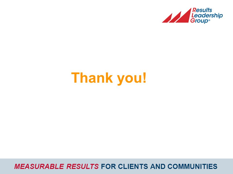 MEASURABLE RESULTS FOR CLIENTS AND COMMUNITIES Thank you!