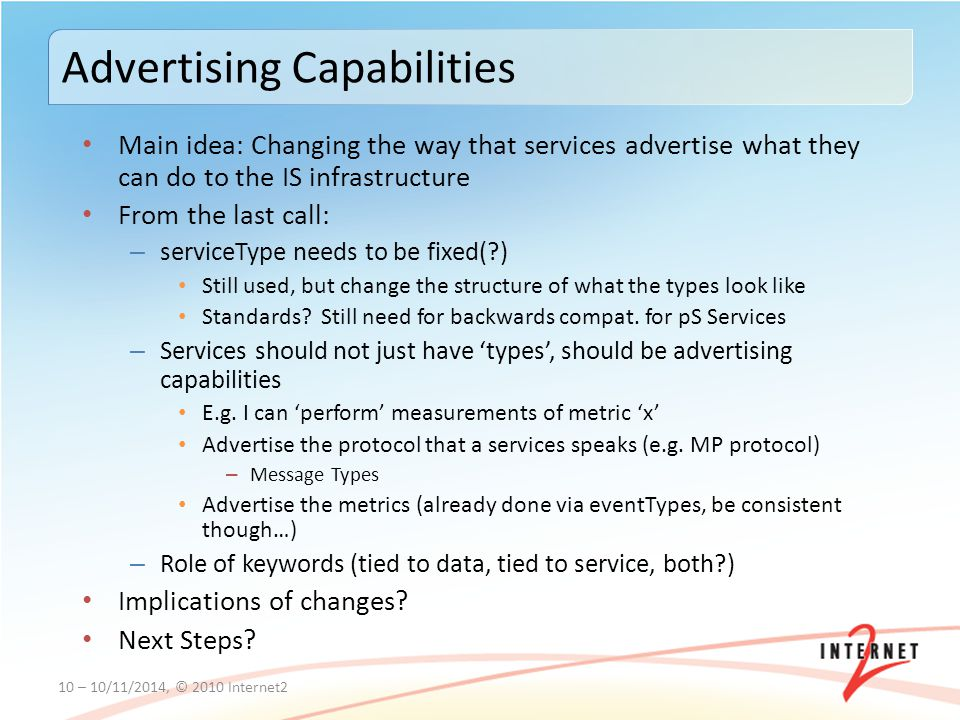Main idea: Changing the way that services advertise what they can do to the IS infrastructure From the last call: – serviceType needs to be fixed(?) Still used, but change the structure of what the types look like Standards.