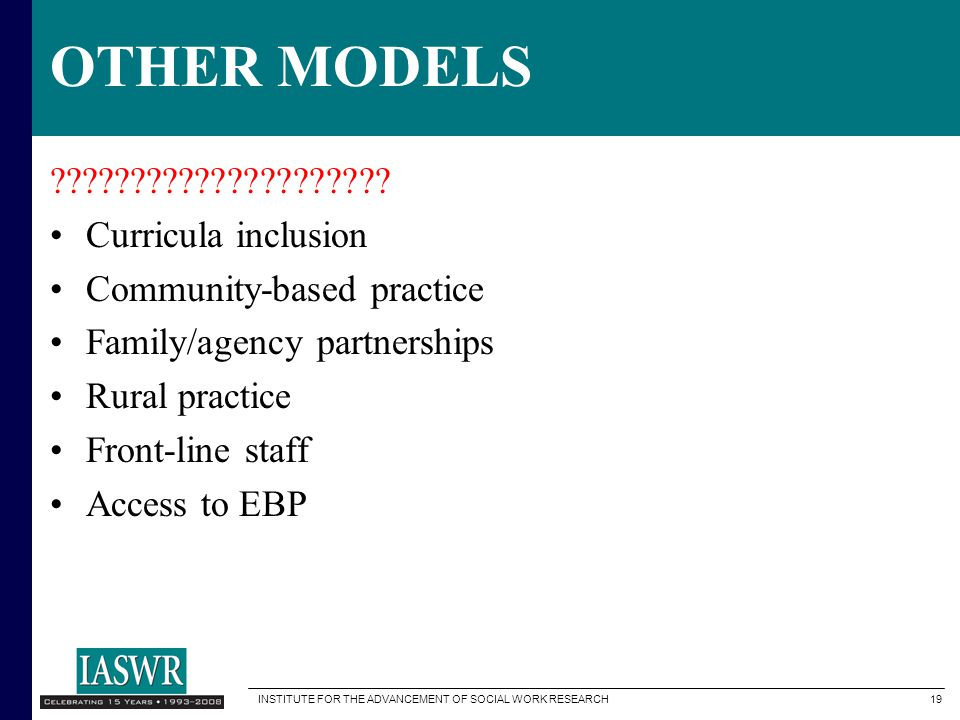 INSTITUTE FOR THE ADVANCEMENT OF SOCIAL WORK RESEARCH 19 OTHER MODELS ????????????????????.