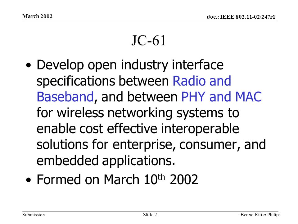 doc.: IEEE 802.11-02/247r1 Submission March 2002 Benno Ritter PhilipsSlide 2 JC-61 Develop open industry interface specifications between Radio and Ba