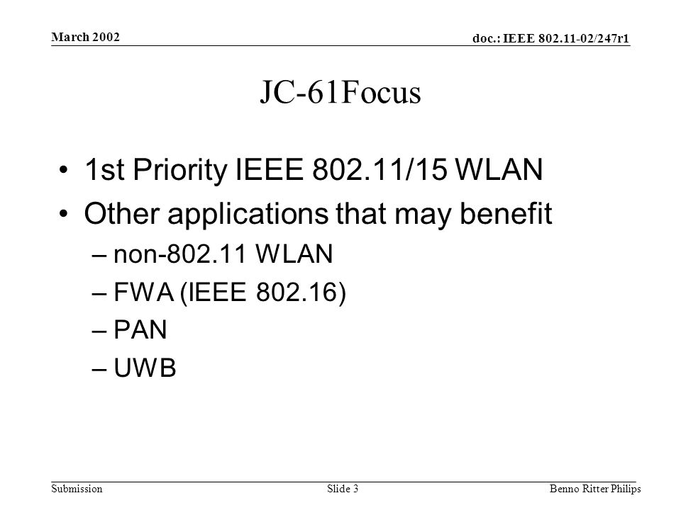 doc.: IEEE 802.11-02/247r1 Submission March 2002 Benno Ritter PhilipsSlide 3 JC-61Focus 1st Priority IEEE 802.11/15 WLAN Other applications that may b