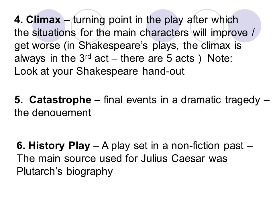 4. Climax – turning point in the play after which the situations for the main characters will improve / get worse (in Shakespeare's plays, the climax