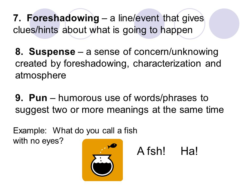 7. Foreshadowing – a line/event that gives clues/hints about what is going to happen 8.