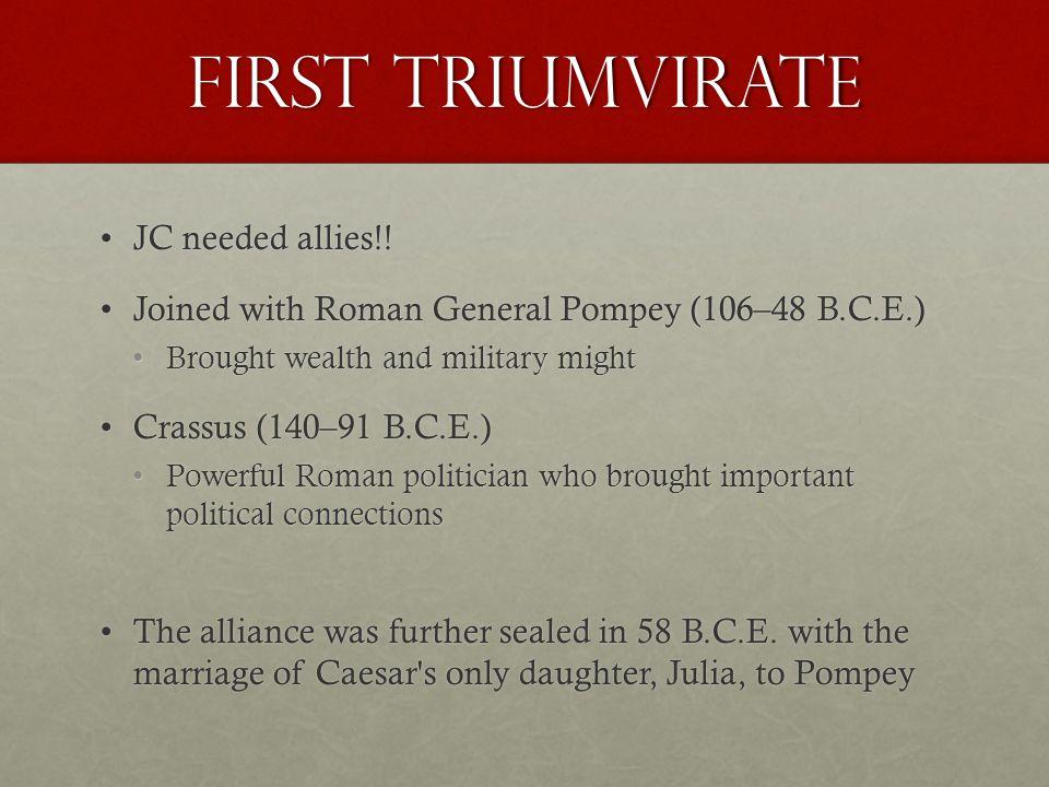 First Triumvirate JC needed allies!!JC needed allies!.