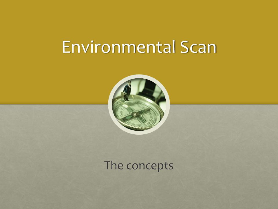 Environmental Scan The concepts