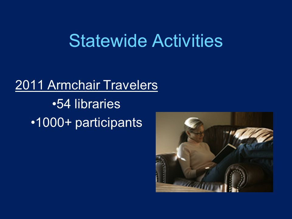 Statewide Activities 2011 Armchair Travelers 54 libraries 1000+ participants