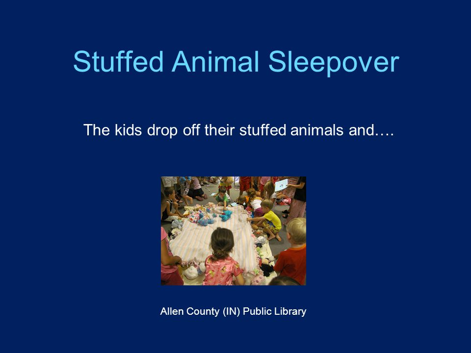 Stuffed Animal Sleepover Allen County (IN) Public Library The kids drop off their stuffed animals and….