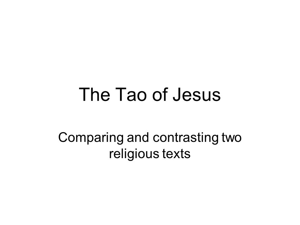 The Tao of Jesus Comparing and contrasting two religious texts