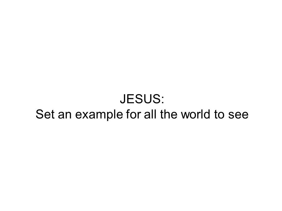 JESUS: Set an example for all the world to see