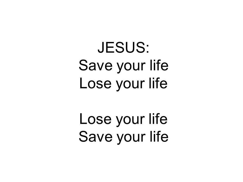 JESUS: Save your life Lose your life Lose your life Save your life