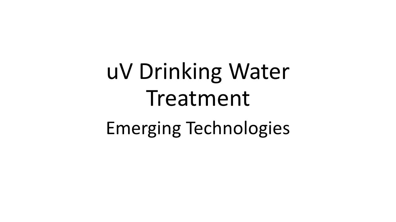 uV Drinking Water Treatment Emerging Technologies