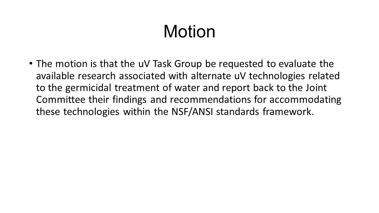 Motion The motion is that the uV Task Group be requested to evaluate the available research associated with alternate uV technologies related to the g