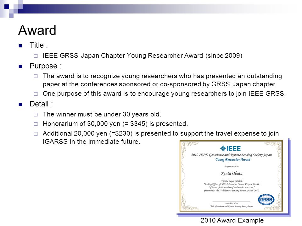 Award Title :  IEEE GRSS Japan Chapter Young Researcher Award (since 2009) Purpose :  The award is to recognize young researchers who has presented