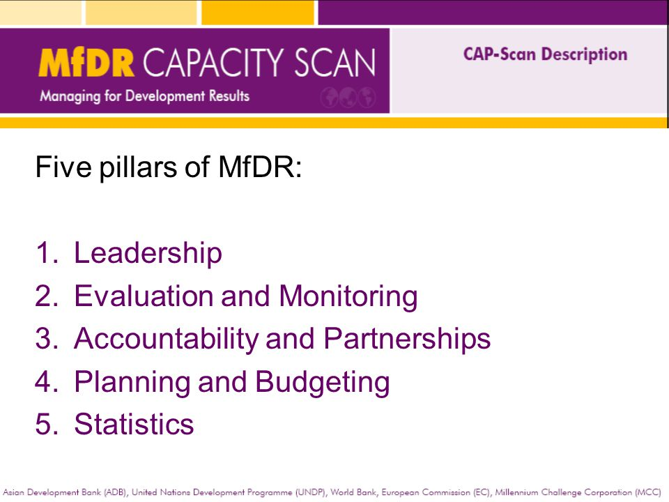 Five pillars of MfDR: 1.Leadership 2.Evaluation and Monitoring 3.Accountability and Partnerships 4.Planning and Budgeting 5.Statistics