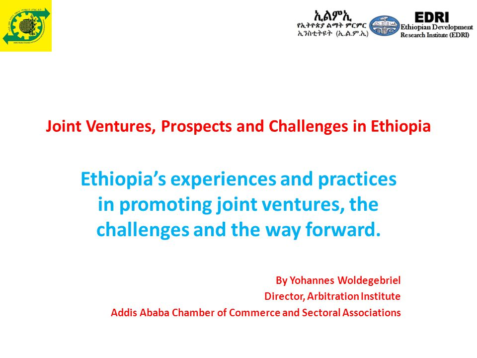 Joint Ventures, Prospects and Challenges in Ethiopi a Ethiopia's experiences and practices in promoting joint ventures, the challenges and the way forward.