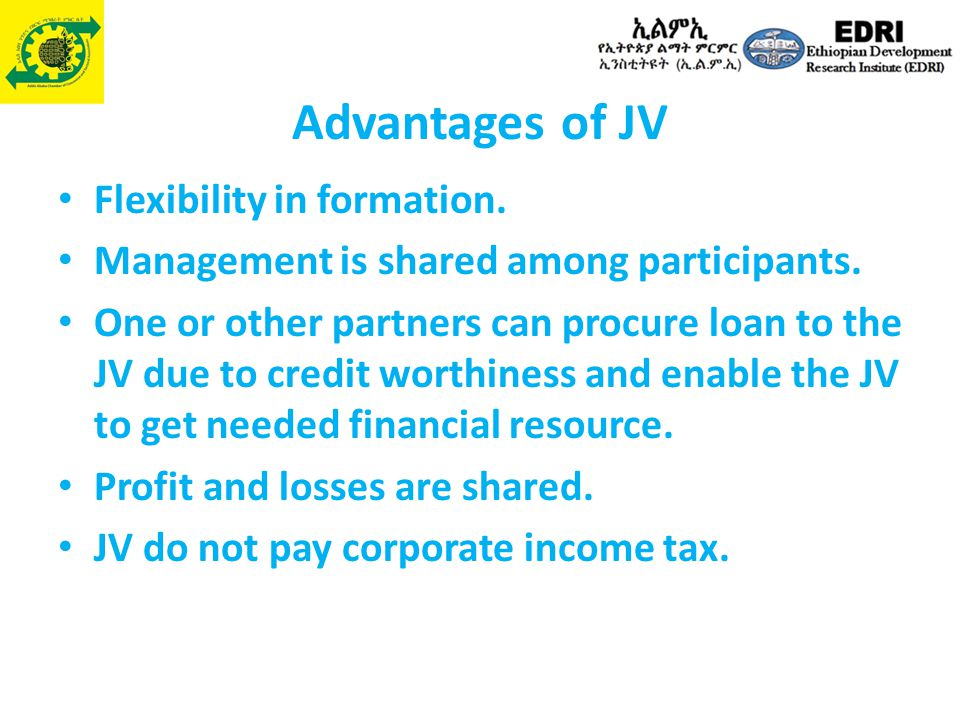 Advantages of JV Flexibility in formation.Management is shared among participants.