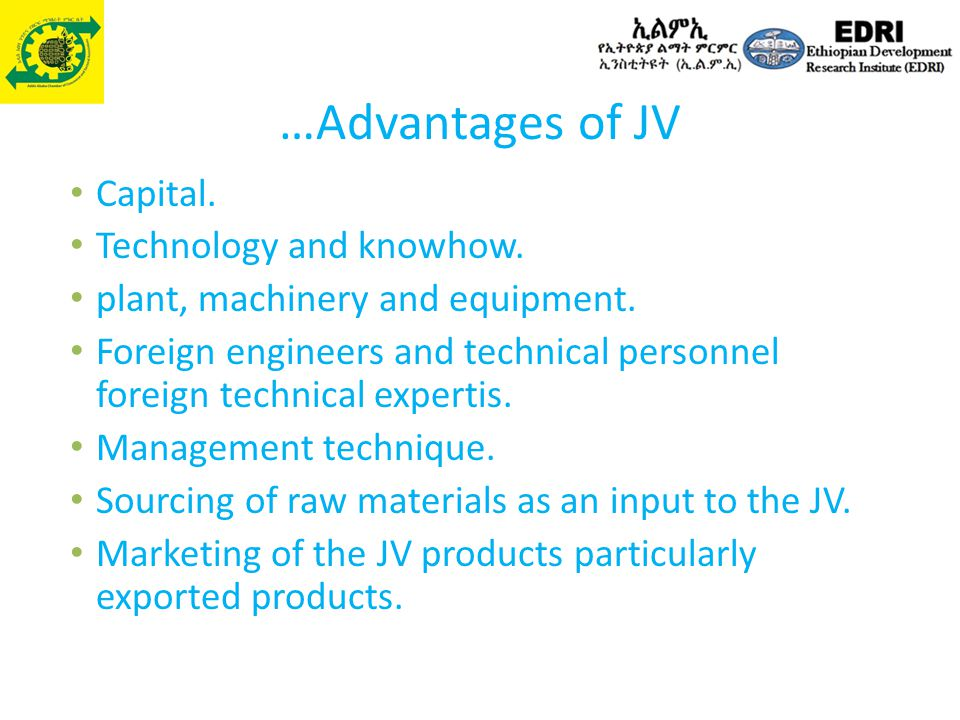 …Advantages of JV Capital. Technology and knowhow. plant, machinery and equipment. Foreign engineers and technical personnel foreign technical experti
