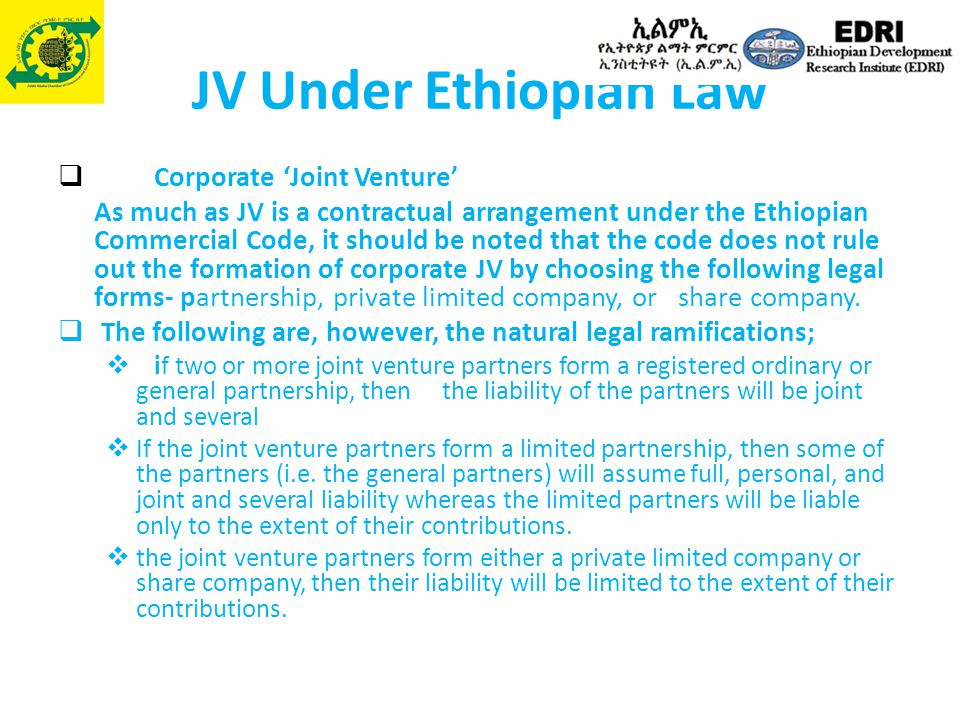 JV Under Ethiopian Law  Corporate 'Joint Venture' As much as JV is a contractual arrangement under the Ethiopian Commercial Code, it should be noted