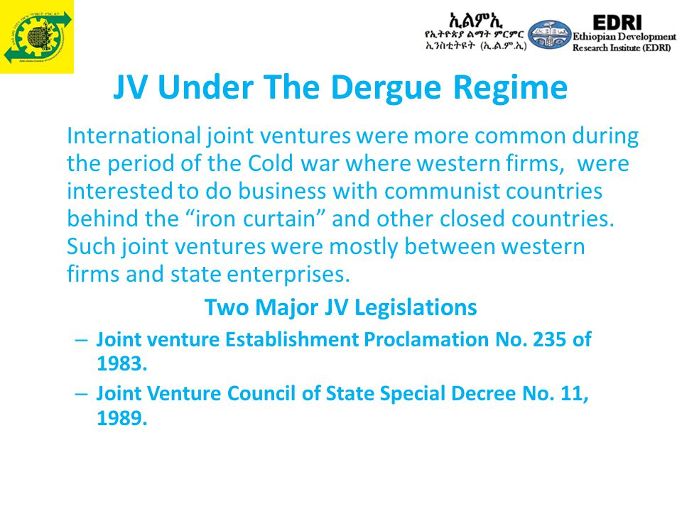 JV Under The Dergue Regime International joint ventures were more common during the period of the Cold war where western firms, were interested to do business with communist countries behind the iron curtain and other closed countries.