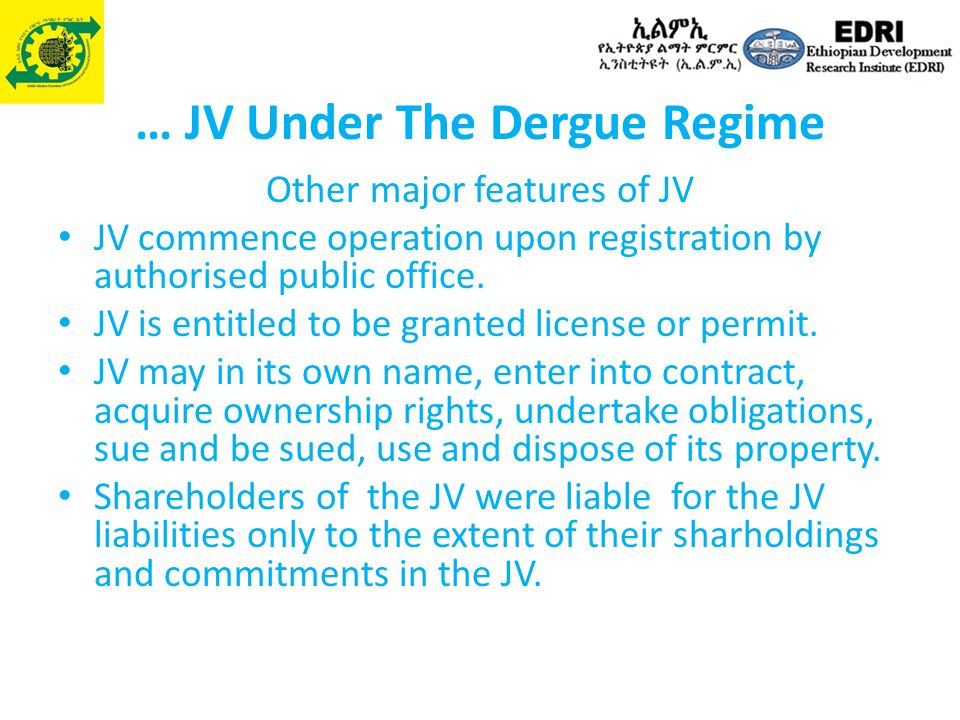 … JV Under The Dergue Regime Other major features of JV JV commence operation upon registration by authorised public office. JV is entitled to be gran