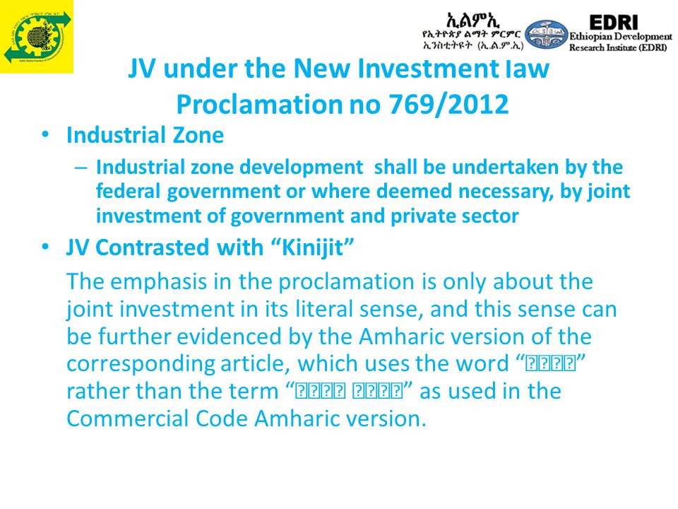JV under the New Investment law Proclamation no 769/2012 Industrial Zone – Industrial zone development shall be undertaken by the federal government o