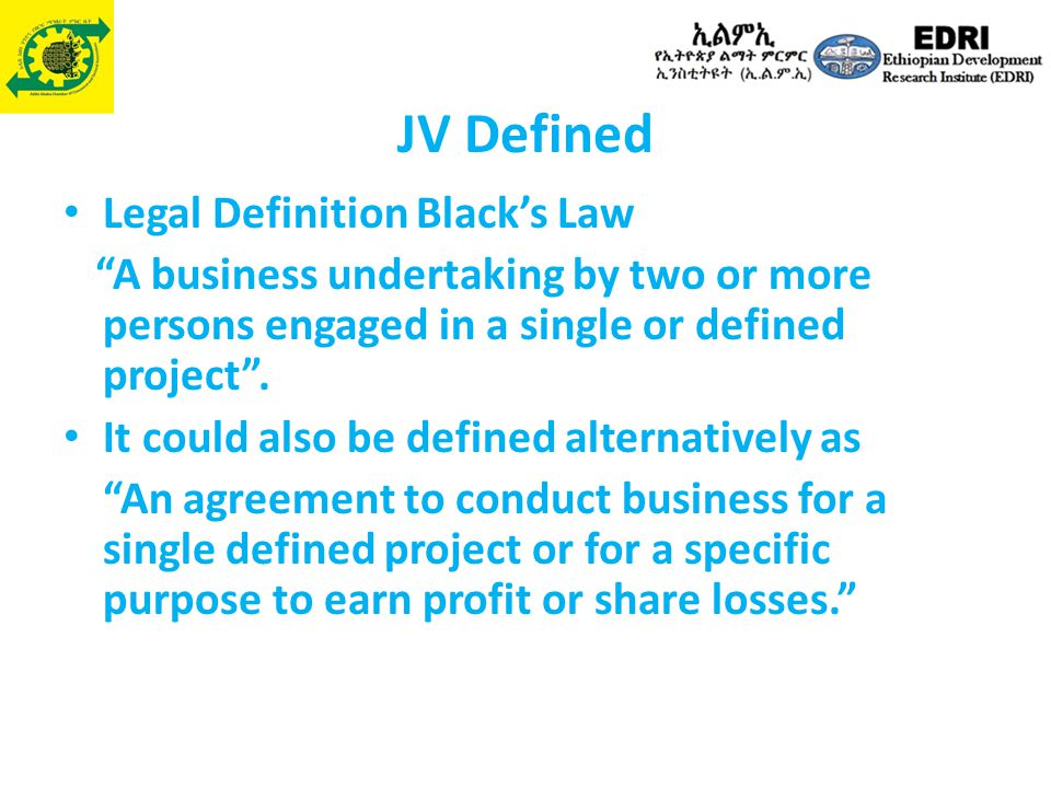 JV Defined Legal Definition Black's Law A business undertaking by two or more persons engaged in a single or defined project .