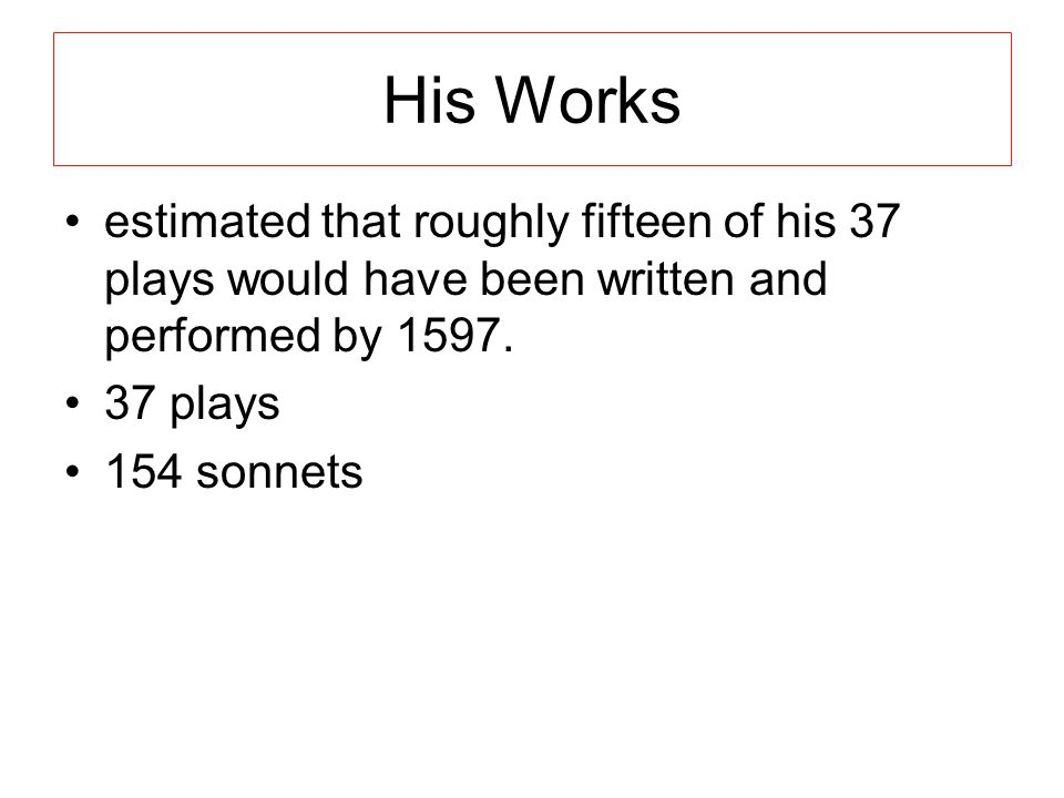 His Works estimated that roughly fifteen of his 37 plays would have been written and performed by 1597.