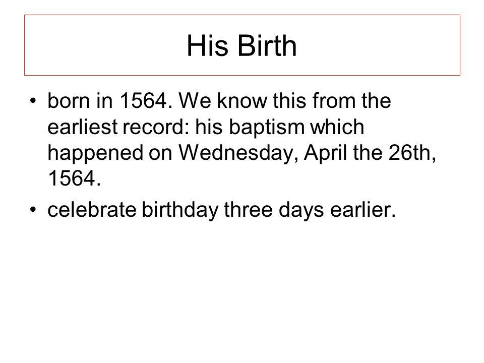 His Birth born in 1564.