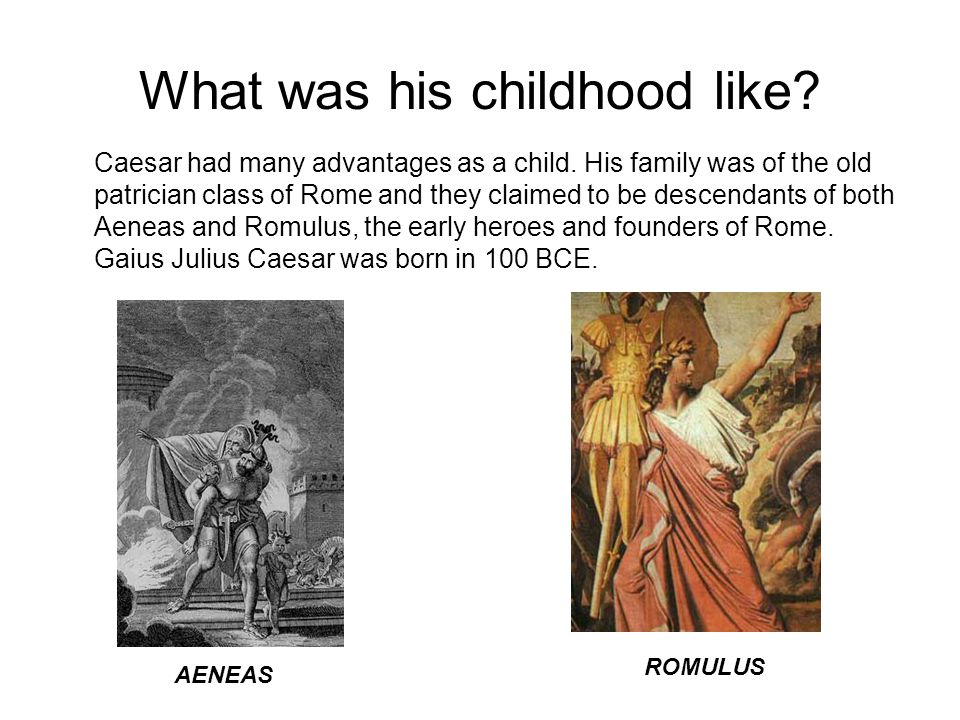 What was his childhood like. Caesar had many advantages as a child.