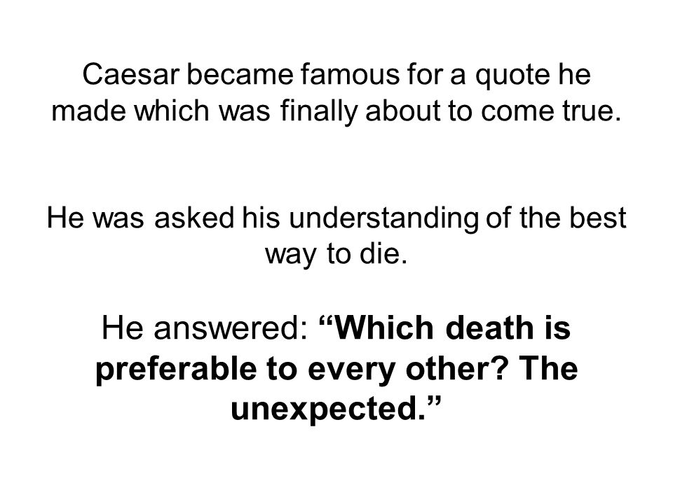 Caesar became famous for a quote he made which was finally about to come true.