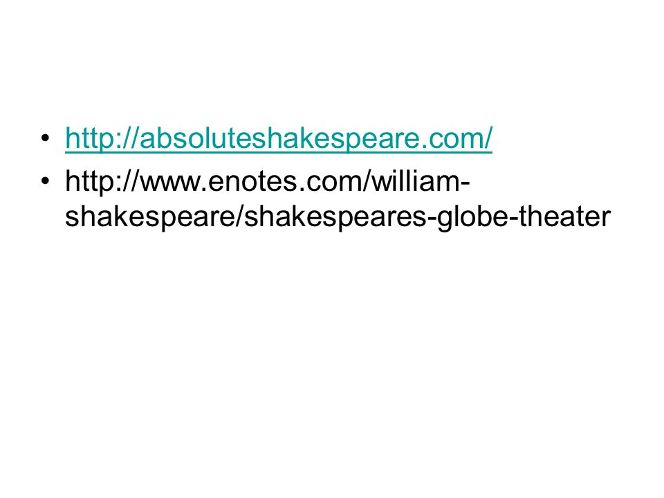 http://absoluteshakespeare.com/ http://www.enotes.com/william- shakespeare/shakespeares-globe-theater