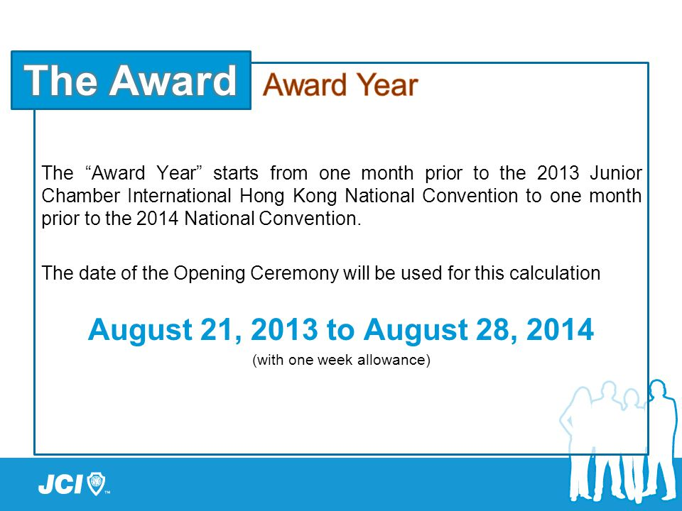 "The ""Award Year"" starts from one month prior to the 2013 Junior Chamber International Hong Kong National Convention to one month prior to the 2014 Nat"
