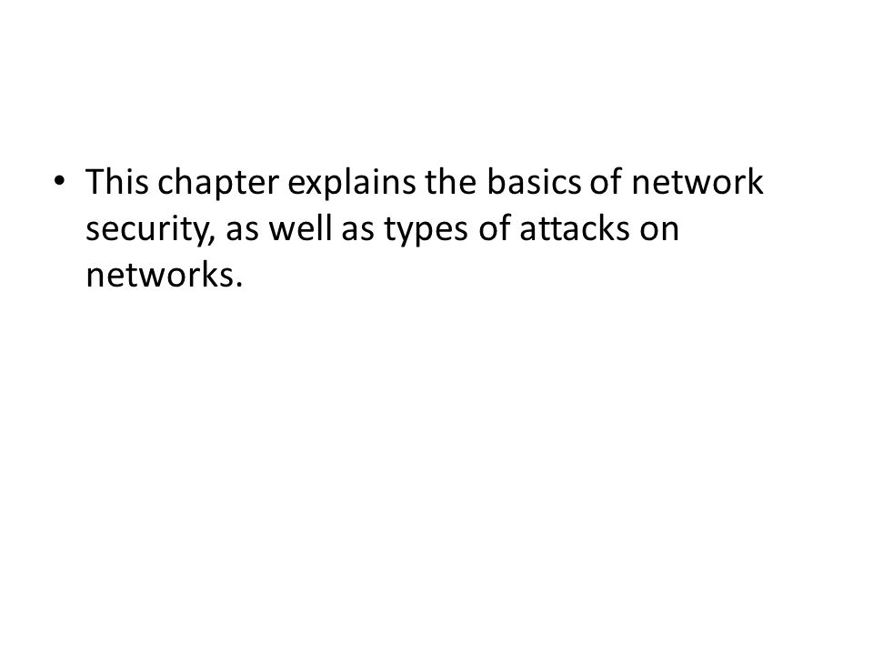 This chapter explains the basics of network security, as well as types of attacks on networks.