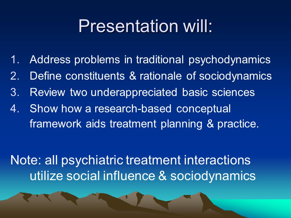 Presentation will: 1.Address problems in traditional psychodynamics 2.Define constituents & rationale of sociodynamics 3.Review two underappreciated b