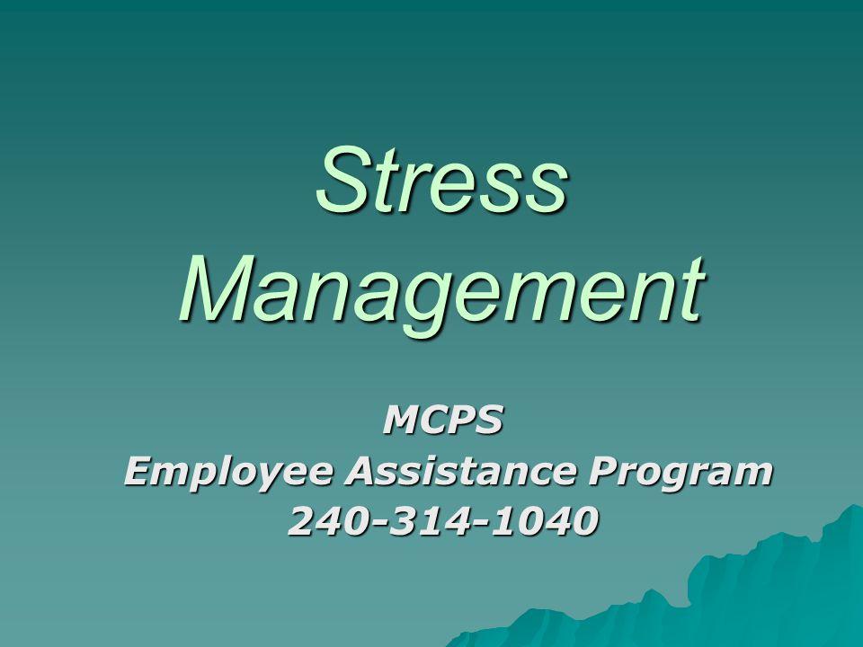 Stress Management MCPS Employee Assistance Program Employee Assistance Program240-314-1040