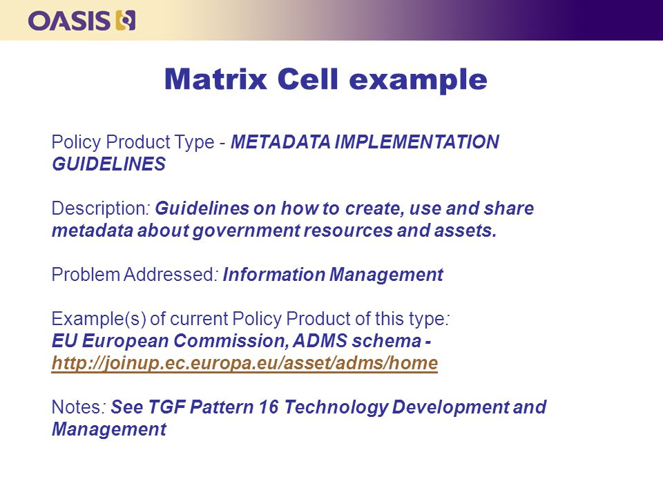 Matrix Cell example Policy Product Type - METADATA IMPLEMENTATION GUIDELINES Description: Guidelines on how to create, use and share metadata about government resources and assets.