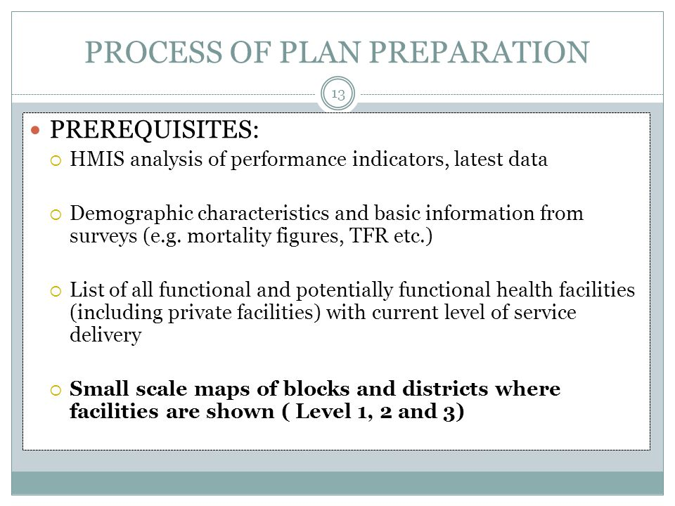 PROCESS OF PLAN PREPARATION 13 PREREQUISITES:  HMIS analysis of performance indicators, latest data  Demographic characteristics and basic informati