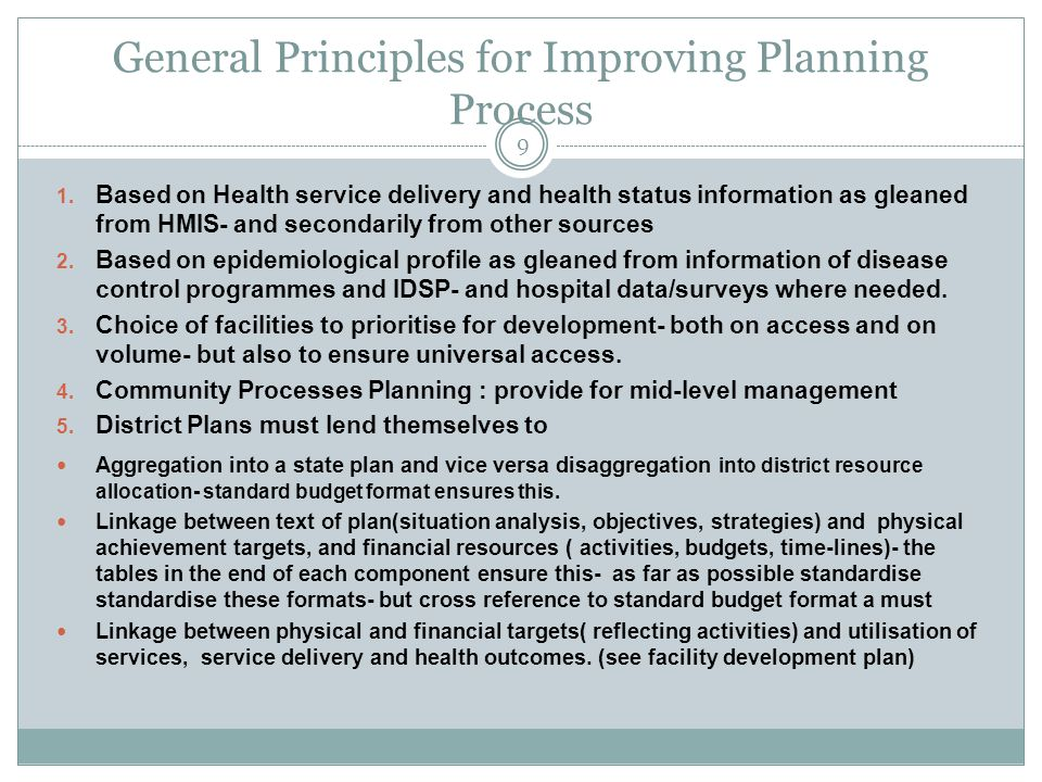 General Principles for Improving Planning Process 9 1. Based on Health service delivery and health status information as gleaned from HMIS- and second