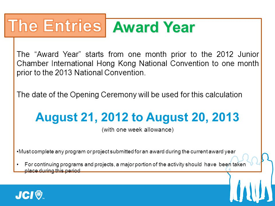 "Award Year The ""Award Year"" starts from one month prior to the 2012 Junior Chamber International Hong Kong National Convention to one month prior to t"