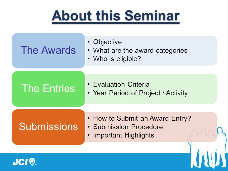 Objective What are the award categories Who is eligible? The Awards Evaluation Criteria Year Period of Project / Activity The Entries How to Submit an